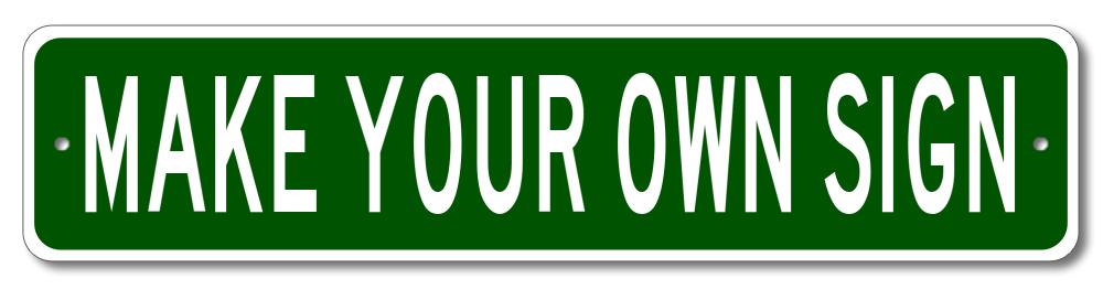 Custom Street Sign Make Your Own Street Sign Ebay